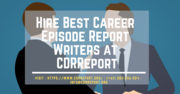 Hire Best Career Episode Report Writers at CDRReport